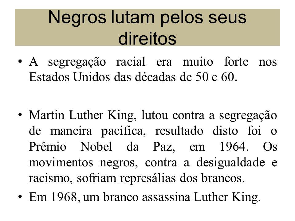 Negros lutam pelos seus direitos A segregação racial era muito forte nos Estados Unidos das décadas de 50 e 60. Martin Luther King, lutou contra a seg