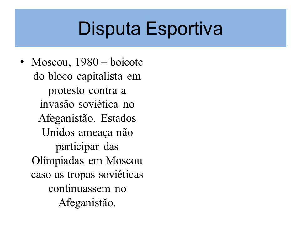 Disputa Esportiva Moscou, 1980 – boicote do bloco capitalista em protesto contra a invasão soviética no Afeganistão. Estados Unidos ameaça não partici