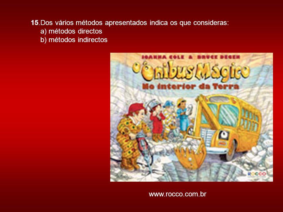 15.Dos vários métodos apresentados indica os que consideras: a) métodos directos b) métodos indirectos www.rocco.com.br