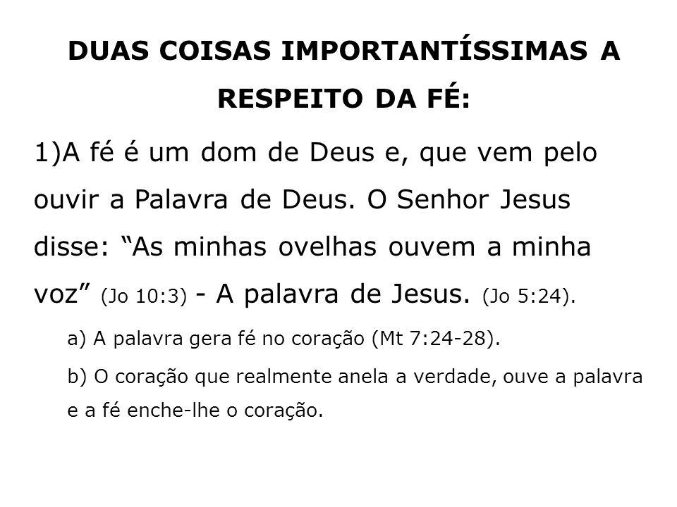 DUAS COISAS IMPORTANTÍSSIMAS A RESPEITO DA FÉ: 1)A fé é um dom de Deus e, que vem pelo ouvir a Palavra de Deus. O Senhor Jesus disse: As minhas ovelha