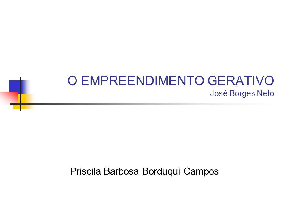 O EMPREENDIMENTO GERATIVO José Borges Neto Priscila Barbosa Borduqui Campos