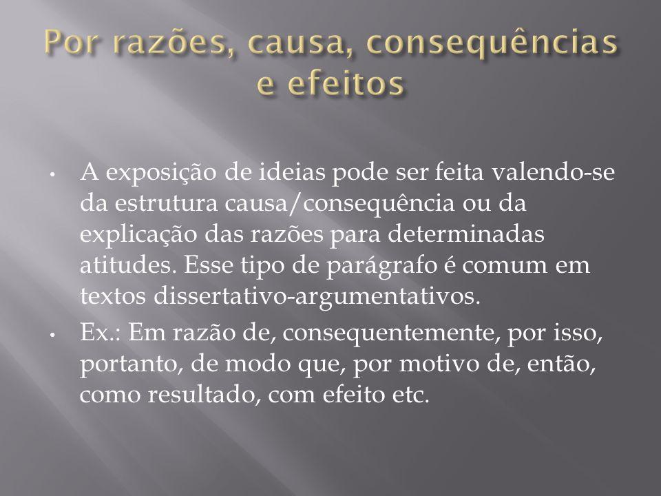 A exposição de ideias pode ser feita valendo-se da estrutura causa/consequência ou da explicação das razões para determinadas atitudes. Esse tipo de p
