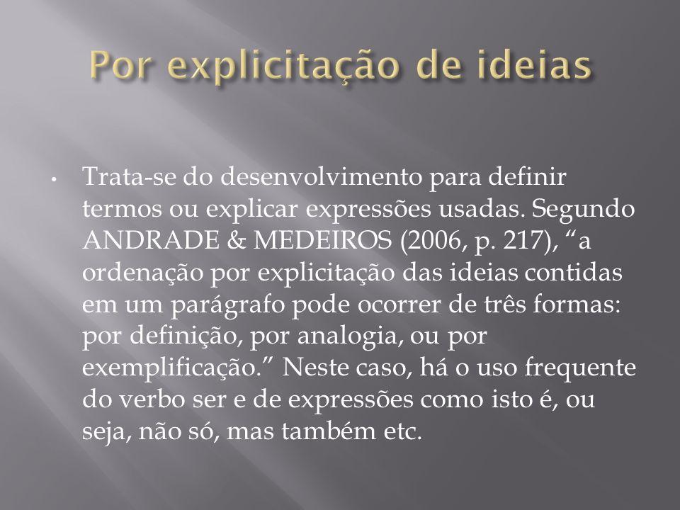 Trata-se do desenvolvimento para definir termos ou explicar expressões usadas. Segundo ANDRADE & MEDEIROS (2006, p. 217), a ordenação por explicitação
