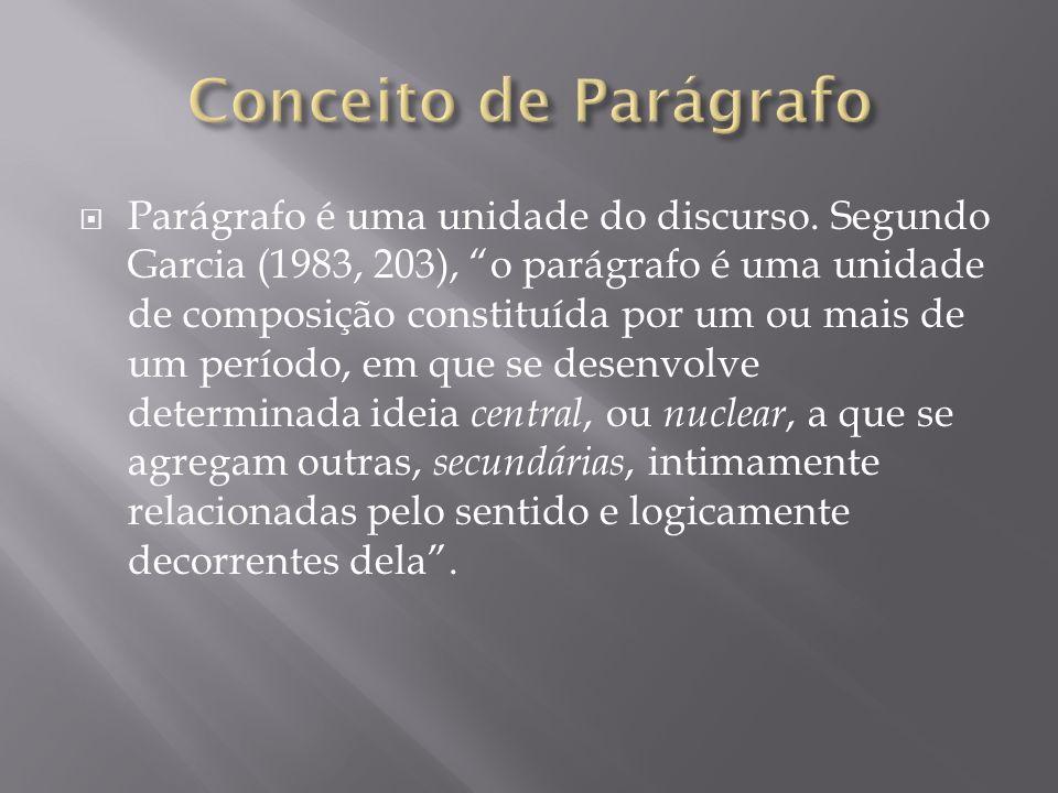 Parágrafo é uma unidade do discurso. Segundo Garcia (1983, 203), o parágrafo é uma unidade de composição constituída por um ou mais de um período, em