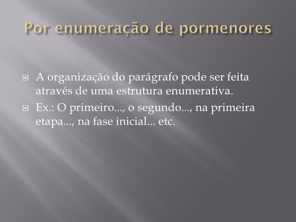 A organização do parágrafo pode ser feita através de uma estrutura enumerativa. Ex.: O primeiro..., o segundo..., na primeira etapa..., na fase inicia
