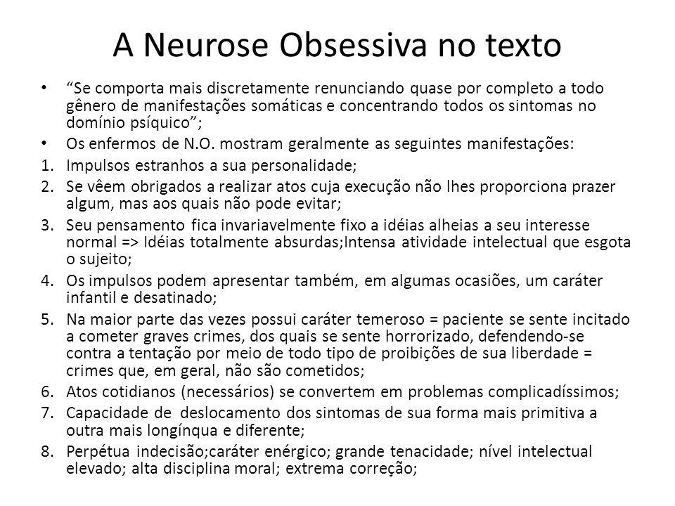 A Neurose Obsessiva no texto Se comporta mais discretamente renunciando quase por completo a todo gênero de manifestações somáticas e concentrando tod
