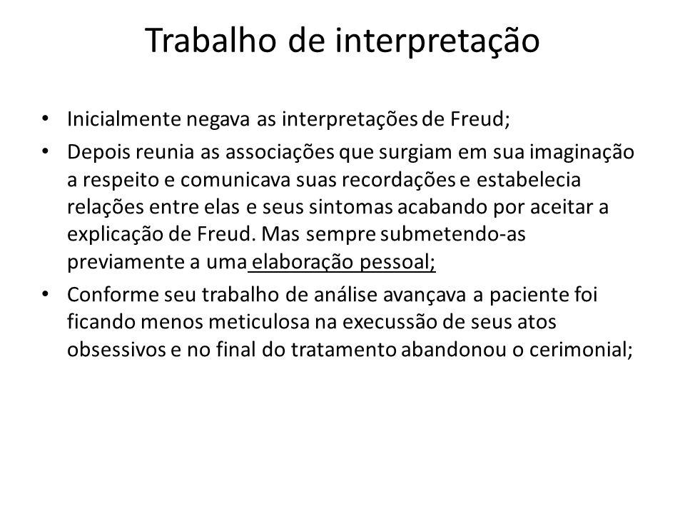 Trabalho de interpretação Inicialmente negava as interpretações de Freud; Depois reunia as associações que surgiam em sua imaginação a respeito e comu
