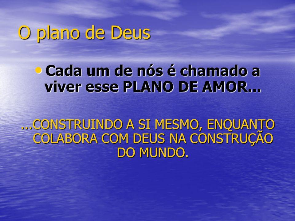 O plano de Deus Cada um de nós é chamado a viver esse PLANO DE AMOR... Cada um de nós é chamado a viver esse PLANO DE AMOR......CONSTRUINDO A SI MESMO