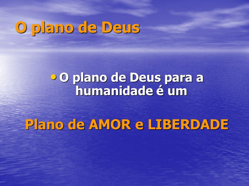 O plano de Deus O plano de Deus para a humanidade é um O plano de Deus para a humanidade é um Plano de AMOR e LIBERDADE