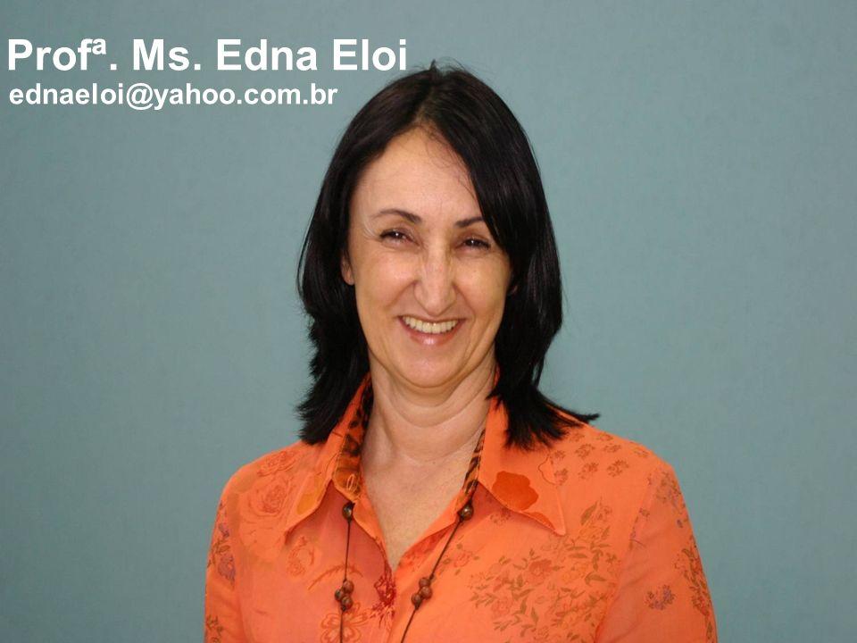 Profª. Ms. Edna Eloi ednaeloi@yahoo.com.br