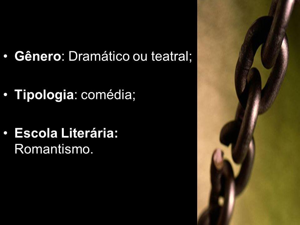 Gênero: Dramático ou teatral; Tipologia: comédia; Escola Literária: Romantismo.
