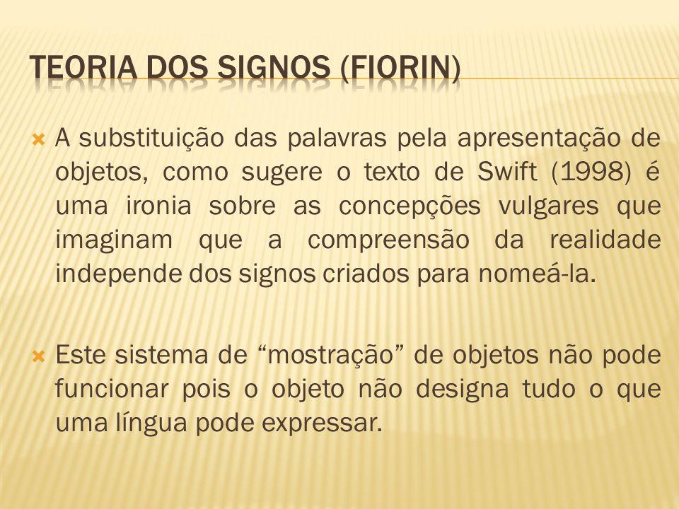 A substituição das palavras pela apresentação de objetos, como sugere o texto de Swift (1998) é uma ironia sobre as concepções vulgares que imaginam que a compreensão da realidade independe dos signos criados para nomeá-la.