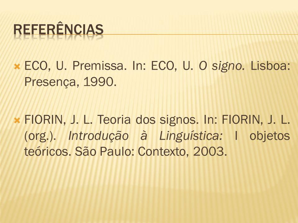ECO, U. Premissa. In: ECO, U. O signo. Lisboa: Presença, 1990. FIORIN, J. L. Teoria dos signos. In: FIORIN, J. L. (org.). Introdução à Linguística: I