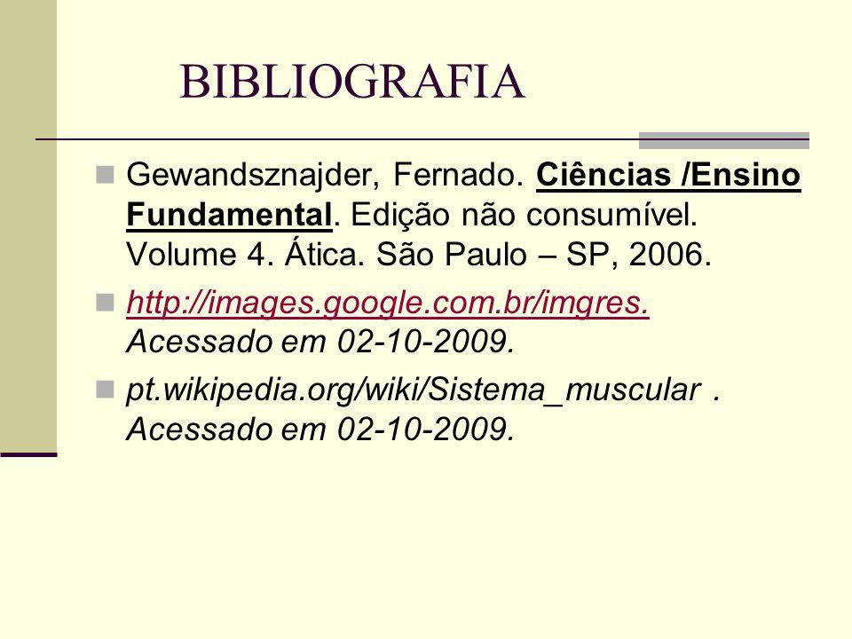 BIBLIOGRAFIA Gewandsznajder, Fernado. Ciências /Ensino Fundamental. Edição não consumível. Volume 4. Ática. São Paulo – SP, 2006. http://images.google