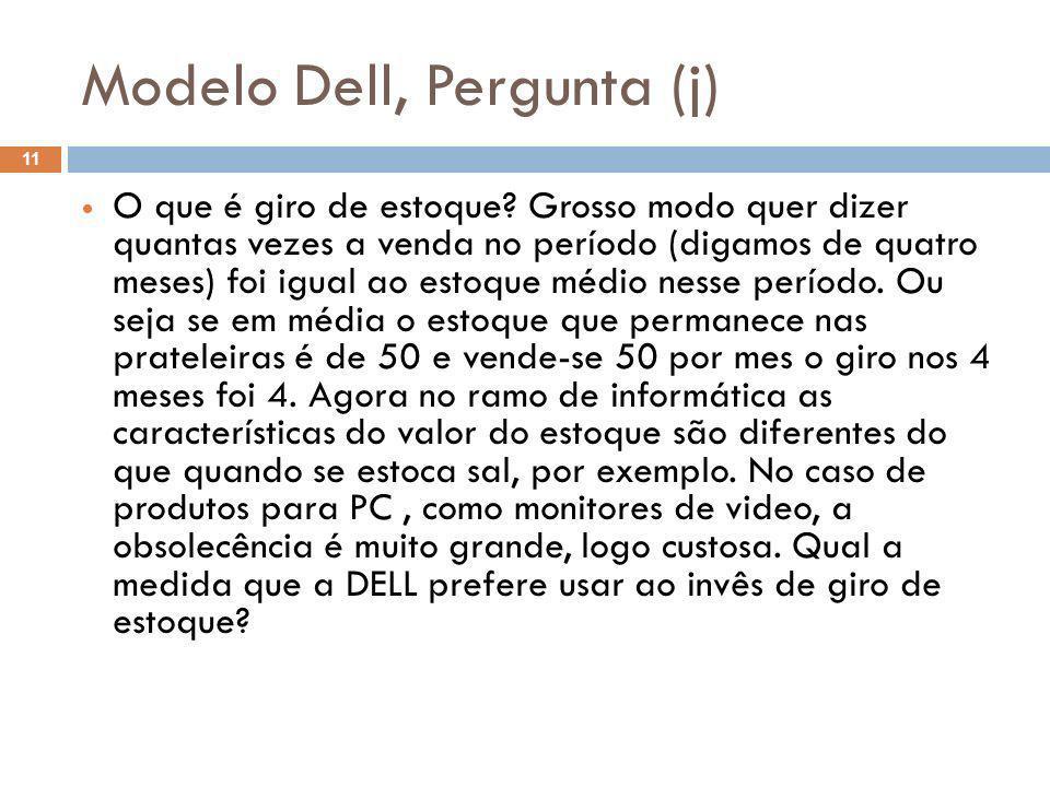 Modelo Dell, Pergunta (j) 11 O que é giro de estoque? Grosso modo quer dizer quantas vezes a venda no período (digamos de quatro meses) foi igual ao e
