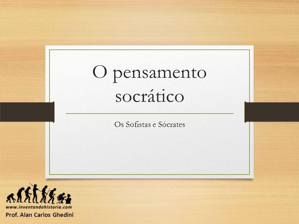 O pensamento socrático Os Sofistas e Sócrates Prof. Alan Carlos Ghedini