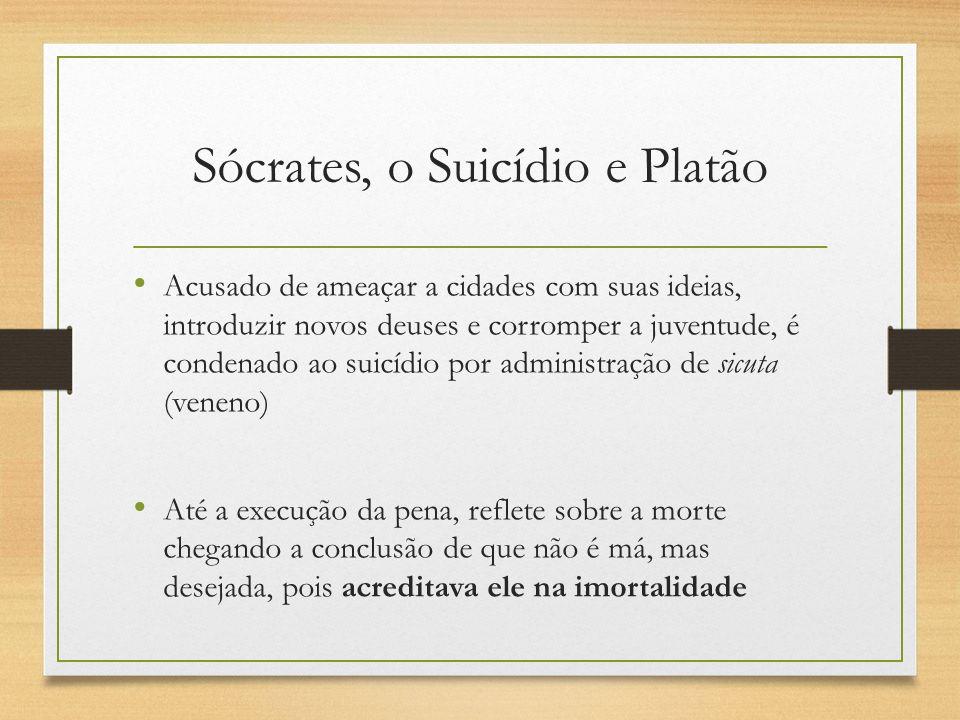 Sócrates, o Suicídio e Platão Acusado de ameaçar a cidades com suas ideias, introduzir novos deuses e corromper a juventude, é condenado ao suicídio p