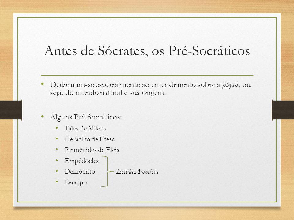 Antes de Sócrates, os Pré-Socráticos Dedicaram-se especialmente ao entendimento sobre a physis, ou seja, do mundo natural e sua origem. Alguns Pré-Soc