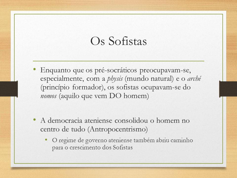 Os Sofistas Enquanto que os pré-socráticos preocupavam-se, especialmente, com a physis (mundo natural) e o arché (princípio formador), os sofistas ocu
