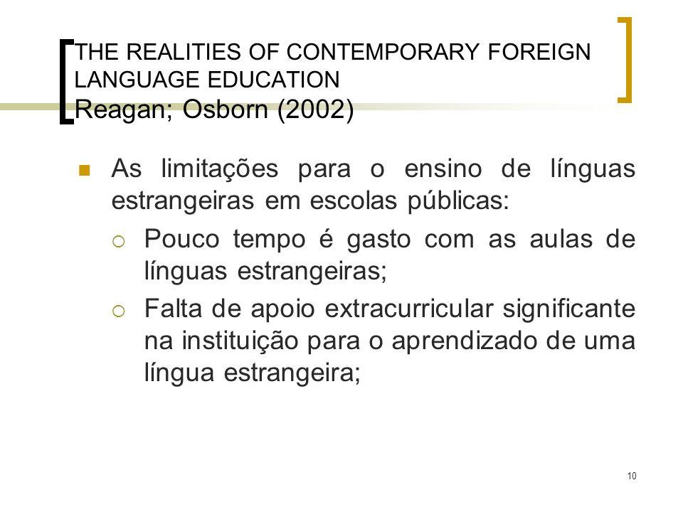 10 THE REALITIES OF CONTEMPORARY FOREIGN LANGUAGE EDUCATION Reagan; Osborn (2002) As limitações para o ensino de línguas estrangeiras em escolas públi