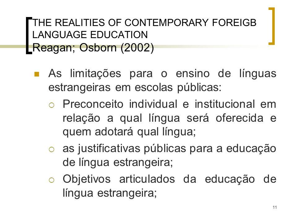 11 THE REALITIES OF CONTEMPORARY FOREIGB LANGUAGE EDUCATION Reagan; Osborn (2002) As limitações para o ensino de línguas estrangeiras em escolas públi