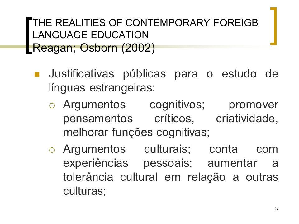 12 THE REALITIES OF CONTEMPORARY FOREIGB LANGUAGE EDUCATION Reagan; Osborn (2002) Justificativas públicas para o estudo de línguas estrangeiras: Argum