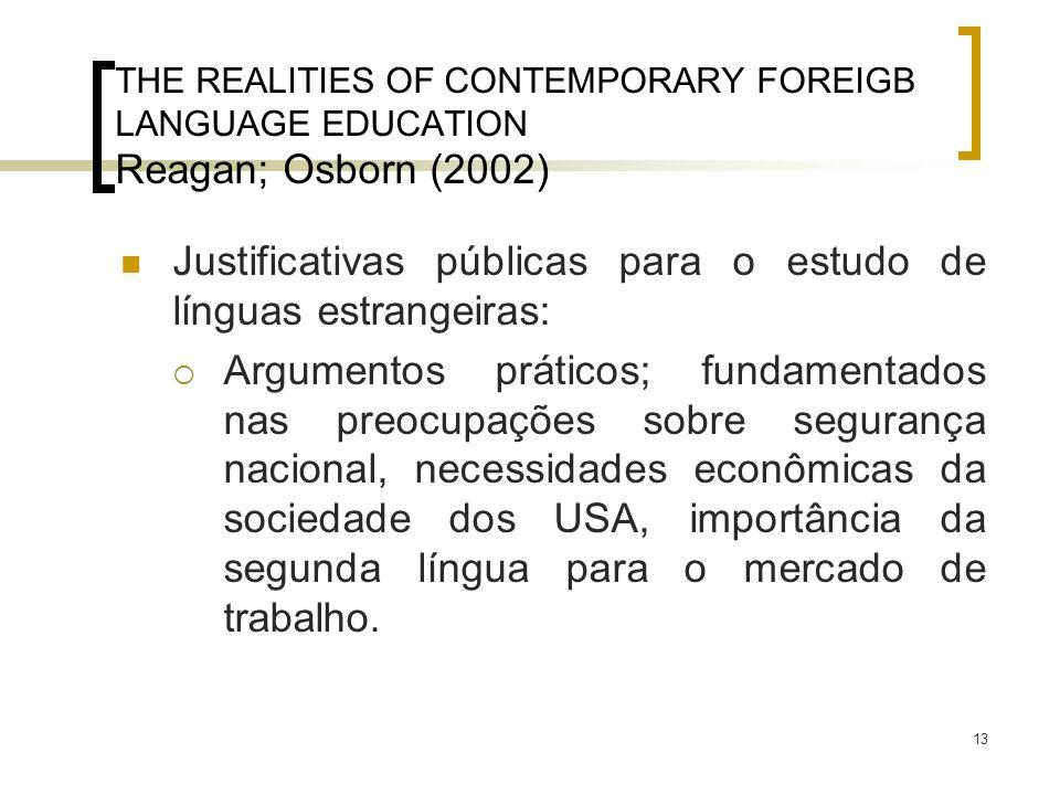 13 THE REALITIES OF CONTEMPORARY FOREIGB LANGUAGE EDUCATION Reagan; Osborn (2002) Justificativas públicas para o estudo de línguas estrangeiras: Argum
