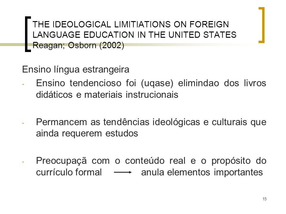 15 THE IDEOLOGICAL LIMITIATIONS ON FOREIGN LANGUAGE EDUCATION IN THE UNITED STATES Reagan; Osborn (2002) Ensino língua estrangeira - Ensino tendencios