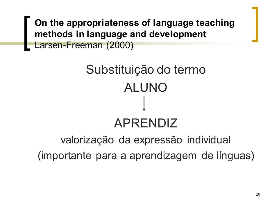 28 Substituição do termo ALUNO APRENDIZ valorização da expressão individual (importante para a aprendizagem de línguas) On the appropriateness of lang