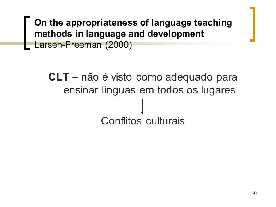 29 CLT – não é visto como adequado para ensinar línguas em todos os lugares Conflitos culturais On the appropriateness of language teaching methods in