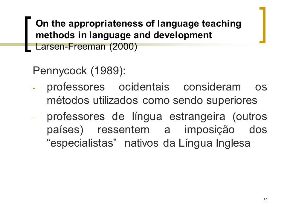 30 Pennycock (1989): - professores ocidentais consideram os métodos utilizados como sendo superiores - professores de língua estrangeira (outros paíse