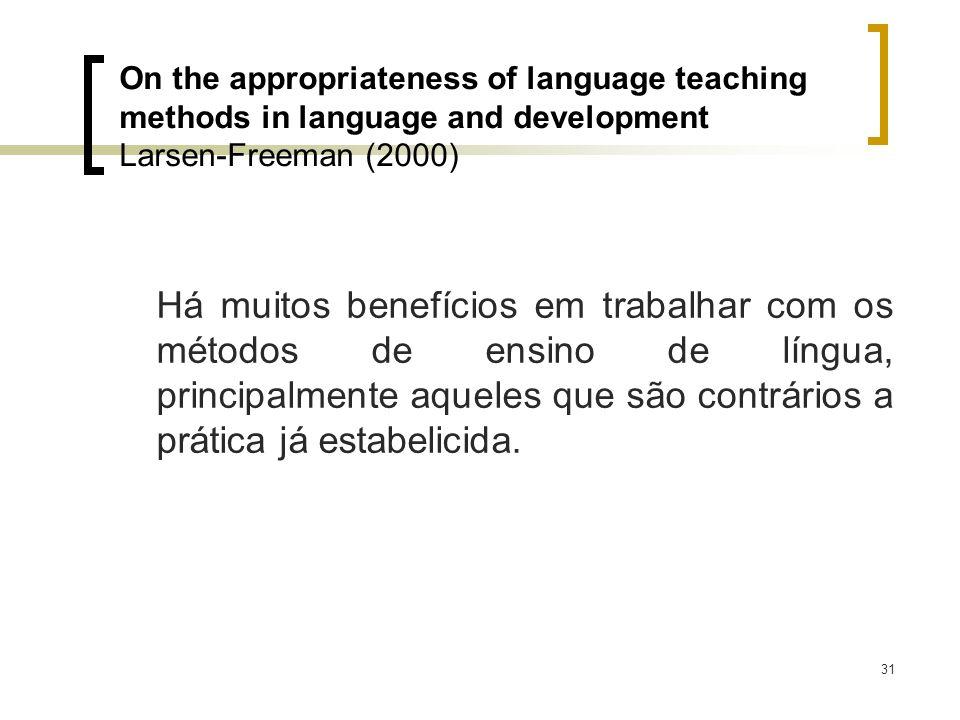 31 Há muitos benefícios em trabalhar com os métodos de ensino de língua, principalmente aqueles que são contrários a prática já estabelicida. On the a