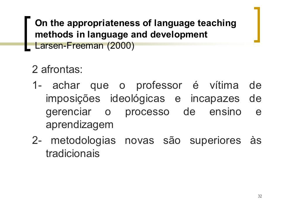 32 2 afrontas: 1- achar que o professor é vítima de imposições ideológicas e incapazes de gerenciar o processo de ensino e aprendizagem 2- metodologia