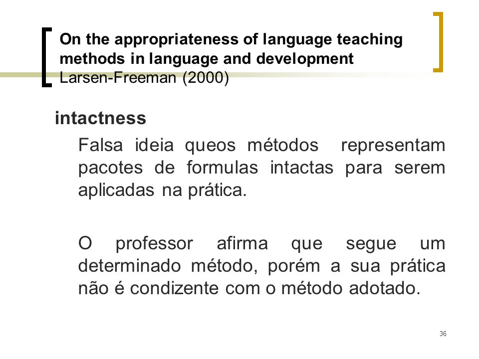 36 intactness Falsa ideia queos métodos representam pacotes de formulas intactas para serem aplicadas na prática. O professor afirma que segue um dete