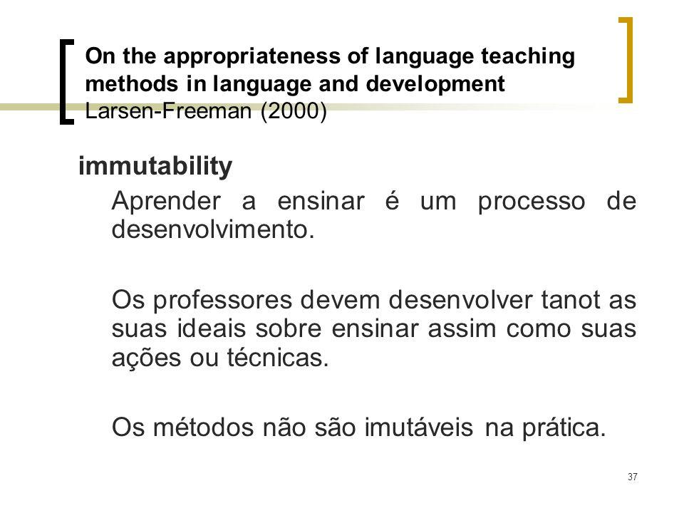 37 immutability Aprender a ensinar é um processo de desenvolvimento. Os professores devem desenvolver tanot as suas ideais sobre ensinar assim como su