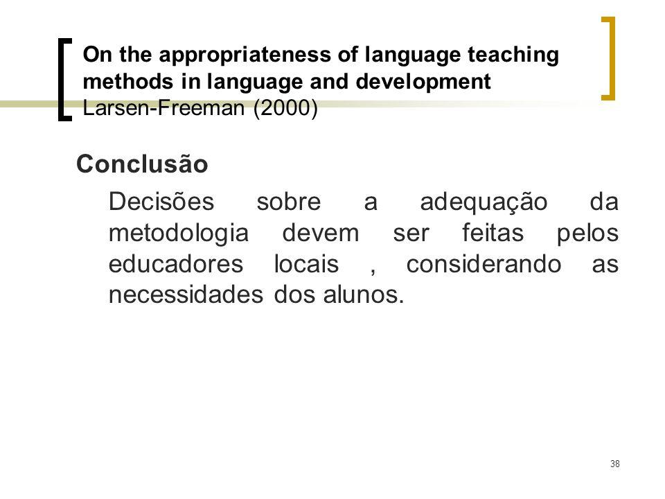 38 Conclusão Decisões sobre a adequação da metodologia devem ser feitas pelos educadores locais, considerando as necessidades dos alunos. On the appro