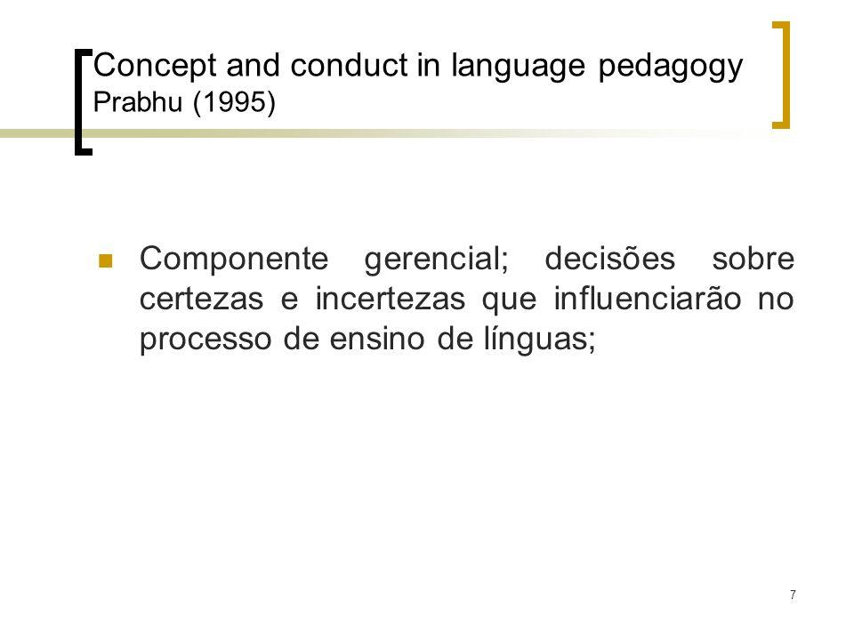 7 Concept and conduct in language pedagogy Prabhu (1995) Componente gerencial; decisões sobre certezas e incertezas que influenciarão no processo de e
