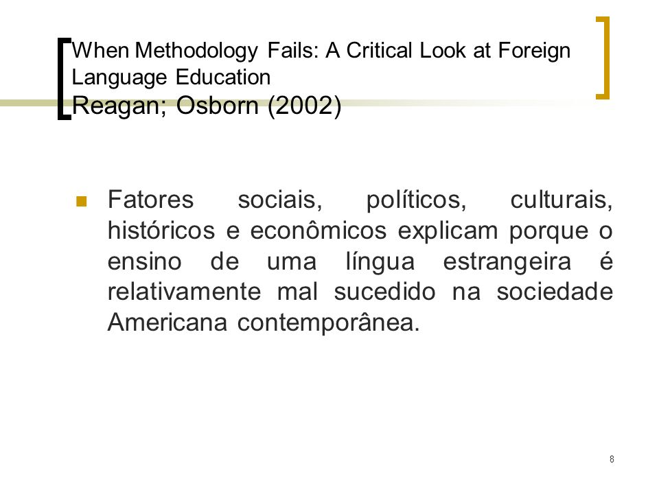 19 MAKING THE CASE FOR FOREIGN LANGUAGE EDUCATION Reagan; Osborn (2002) Falta de sucesso no ensino de língua estrangeira barreiras estruturais, organizacionais e ideológicas desenvolver atitudes positivas e disposição para a aprendizagem