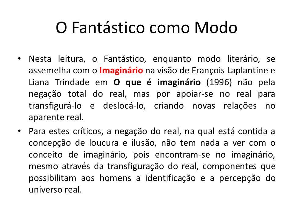 O Fantástico como Modo Nesta leitura, o Fantástico, enquanto modo literário, se assemelha com o Imaginário na visão de François Laplantine e Liana Tri