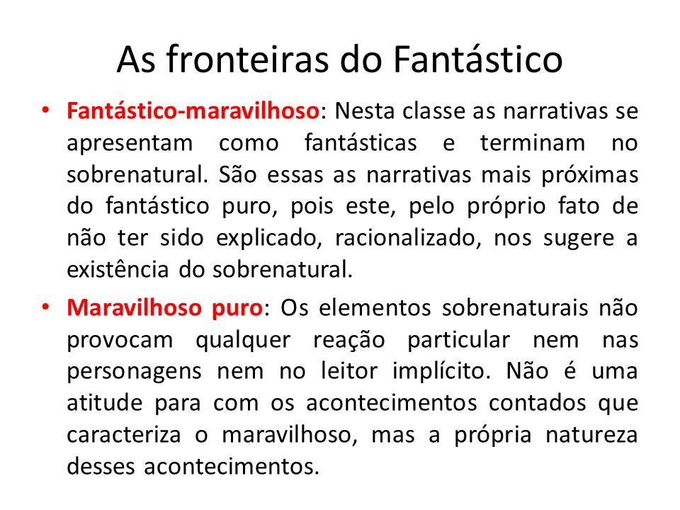 As fronteiras do Fantástico Fantástico-maravilhoso: Nesta classe as narrativas se apresentam como fantásticas e terminam no sobrenatural. São essas as