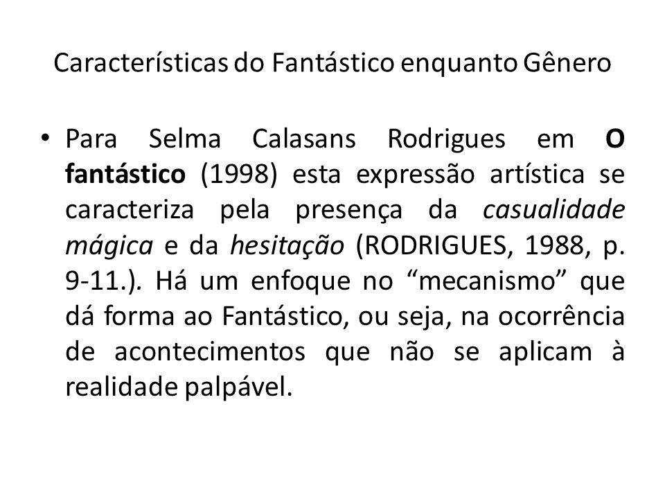 Características do Fantástico enquanto Gênero Para Selma Calasans Rodrigues em O fantástico (1998) esta expressão artística se caracteriza pela presen