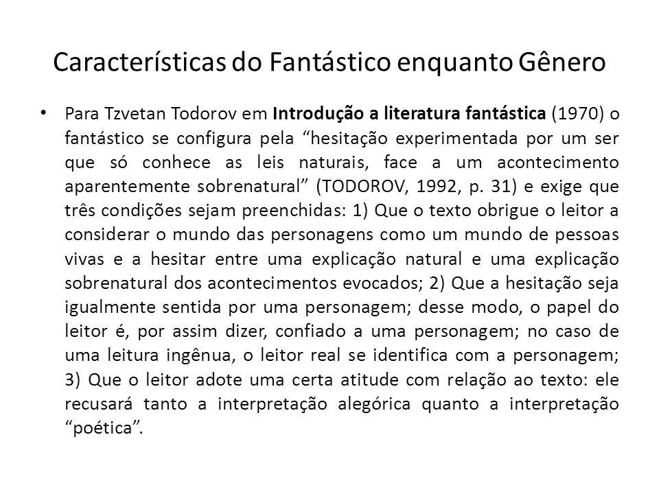 Características do Fantástico enquanto Gênero Para Tzvetan Todorov em Introdução a literatura fantástica (1970) o fantástico se configura pela hesitaç