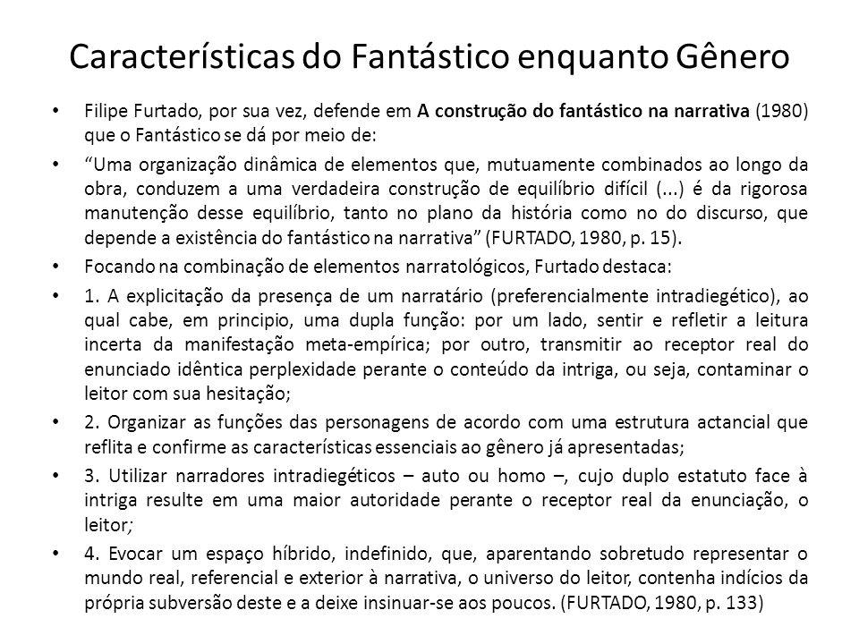 Características do Fantástico enquanto Gênero Filipe Furtado, por sua vez, defende em A construção do fantástico na narrativa (1980) que o Fantástico