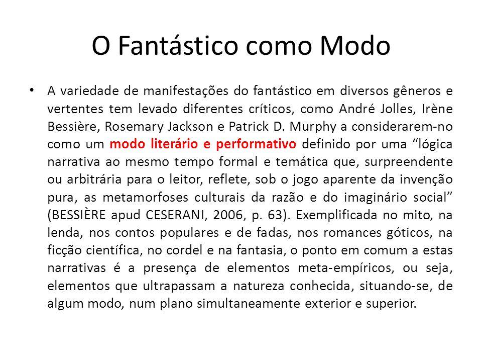 O Fantástico como Modo A variedade de manifestações do fantástico em diversos gêneros e vertentes tem levado diferentes críticos, como André Jolles, I