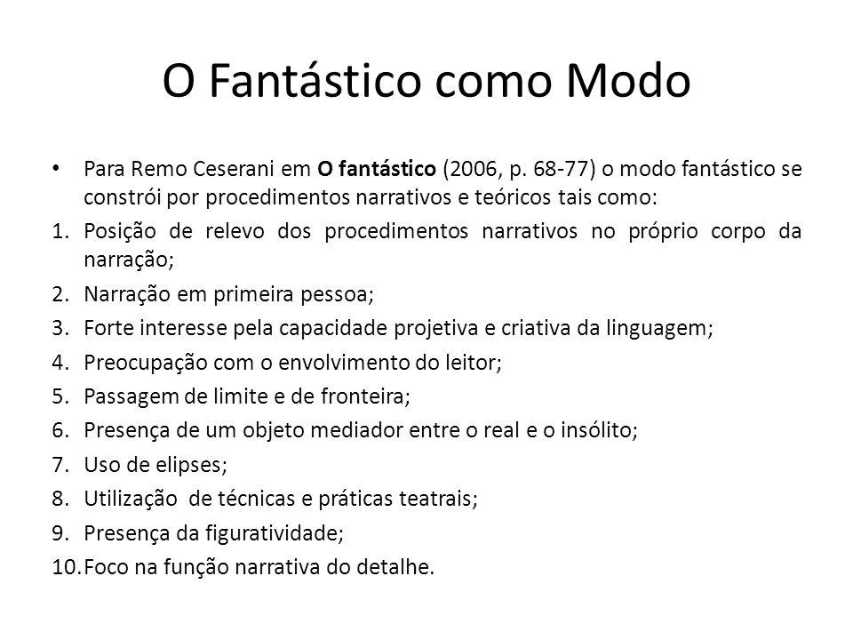 O Fantástico como Modo Para Remo Ceserani em O fantástico (2006, p. 68-77) o modo fantástico se constrói por procedimentos narrativos e teóricos tais