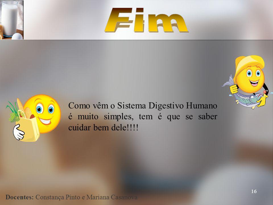 16 Como vêm o Sistema Digestivo Humano é muito simples, tem é que se saber cuidar bem dele!!!! Docentes: Constança Pinto e Mariana Casanova