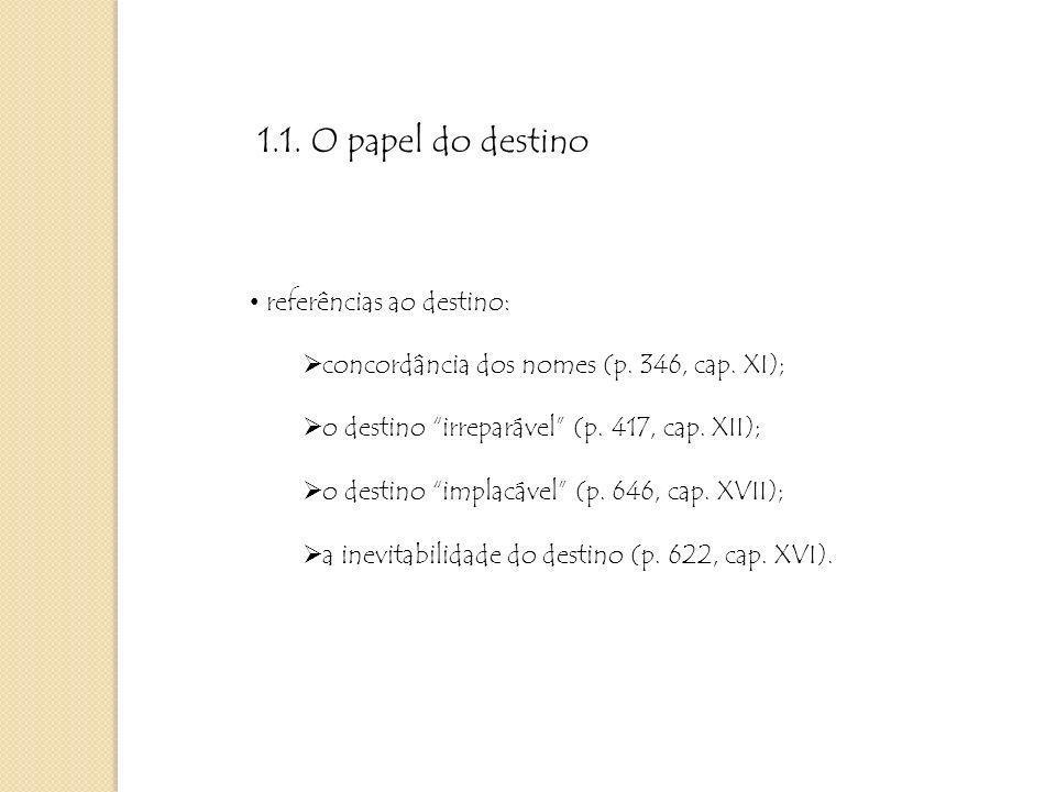 1.1. O papel do destino referências ao destino: concordância dos nomes (p. 346, cap. XI); o destino irreparável (p. 417, cap. XII); o destino implacáv