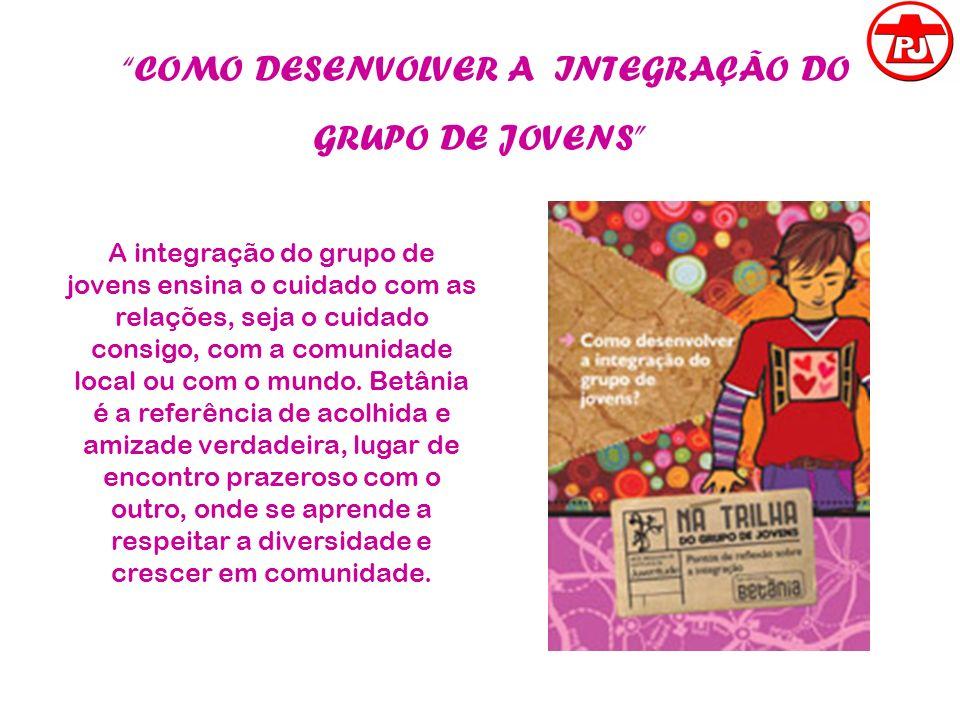 COMO DESENVOLVER A INTEGRAÇÃO DO GRUPO DE JOVENS A integração do grupo de jovens ensina o cuidado com as relações, seja o cuidado consigo, com a comun