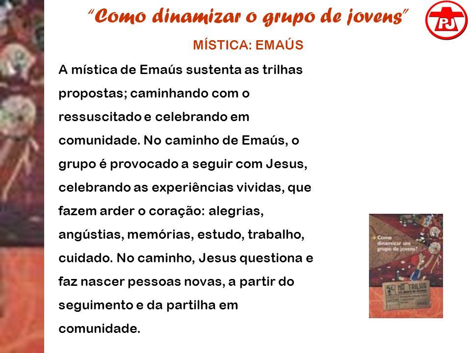 Como dinamizar o grupo de jovens MÍSTICA: EMAÚS A mística de Emaús sustenta as trilhas propostas; caminhando com o ressuscitado e celebrando em comuni