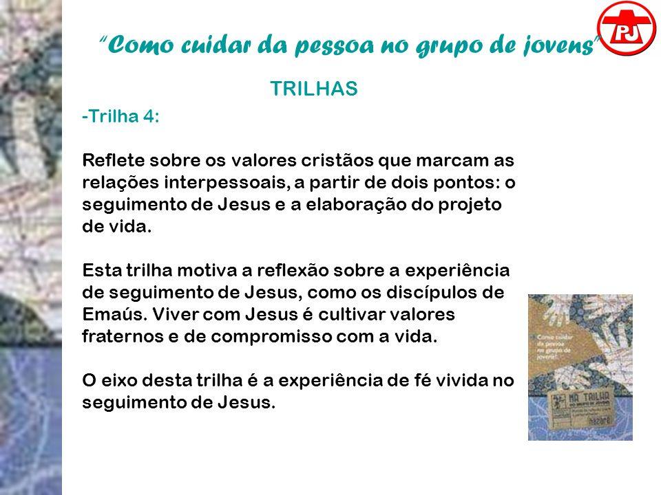 Como cuidar da pessoa no grupo de jovens TRILHAS -Trilha 4: Reflete sobre os valores cristãos que marcam as relações interpessoais, a partir de dois p